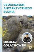 Czochrałem antarktycznego słonia - Mikołaj Golachowski - ebook