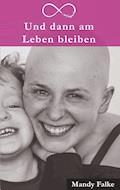 Und dann am Leben bleiben - Mandy Falke - E-Book