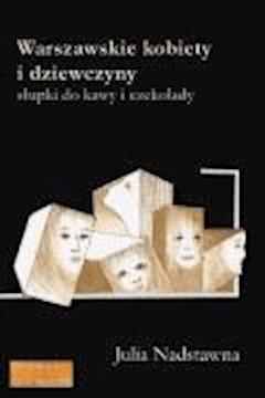Warszawskie kobiety i dziewczyny. Słupki do kawy i czekolady. - Julia Nadstawna - ebook