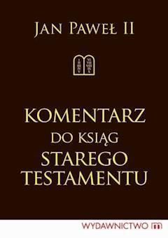 Komentarz do Ksiąg Starego Testamentu - Jan Paweł II - ebook