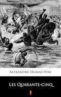 Les Quarante-cinq - Alexandre Dumas père - ebook