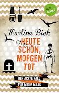 Heute schön, morgen tot: Der achte Fall für Marie Maas - Martina Bick - E-Book