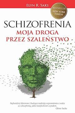 Schizofrenia. Moja droga przez szaleństwo - Elyn R. Saks - ebook
