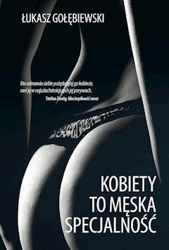 Kobiety to męska specjalność - Łukasz Gołębiewski - ebook