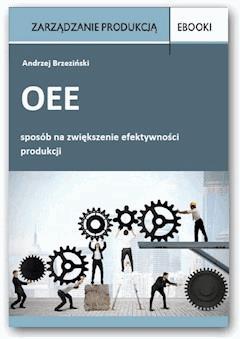 OEE – sposób na zwiększenie efektywności produkcji - Andrzej Brzeziński - ebook