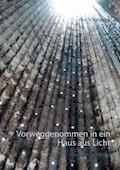 Vorweggenommen in ein Haus aus Licht - Ilka Scheidgen - E-Book
