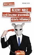 Klient nasz... czyli koszmar pracownika działu reklamacji - Rafał Świerzy - ebook