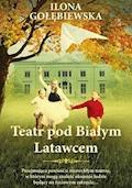 Teatr pod Białym Latawcem - Ilona Gołębiewska - ebook