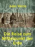Die Reise zum Mittelpunkt der Erde - Jules Verne - E-Book