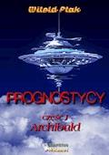 Prognostycy. Część I Archibald - Witold Ptak - ebook