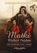 Matki wielkich Polaków - Barbara Wachowicz - ebook