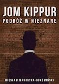 Jom Kippur Podróż w nieznane. Tom II Trylogii - Wiesław Mandryka (Bukowiński) - ebook