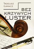 Bez krzywych luster - Tadeusz Łamacz - ebook
