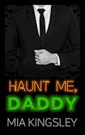 Haunt Me, Daddy - Mia Kingsley - E-Book