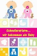 Schnullerarlarm...wir bekommen ein Baby - Alina Lindholm - E-Book