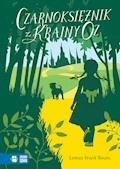 Czarnoksiężnik z Krainy Oz. Literatura klasyczna - Lyman Frank Baum - ebook
