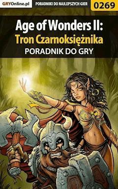 """Age of Wonders II: Tron Czarnoksiężnika - poradnik do gry - Dawid """"Klatry"""" Ossowski, Anna """"Gengar"""" Deja - ebook"""