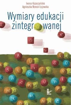 Wymiary edukacji zintegrowanej - Iwona Kopaczyńska, Agnieszka Nowak-Łojewska - ebook