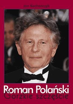 Roman Polański. Gorzkie szczęście - Jan Kochańczyk - ebook