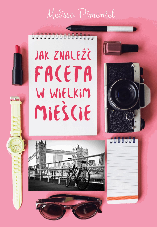 Jak znaleźć faceta w wielkim mieście - Tylko w Legimi możesz przeczytać ten tytuł przez 7 dni za darmo. - Melissa Pimentel