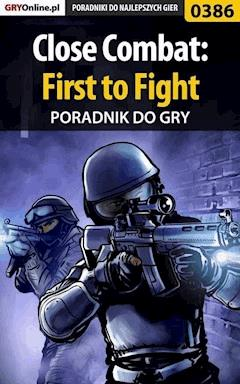 "Close Combat: First to Fight - poradnik do gry - Michał ""Wolfen"" Basta - ebook"
