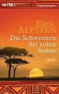 Die Schwestern der roten Sonne - Ellen Alpsten - E-Book