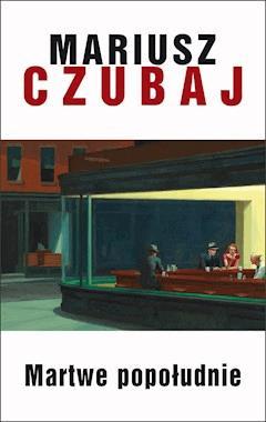 Martwe popołudnie (z autografem) - Mariusz Czubaj - ebook