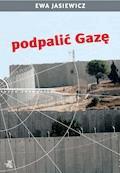 Podpalić Gazę - Ewa Jasiewicz - ebook