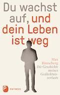 Du wachst auf, und dein Leben ist weg - Max Rinneberg - E-Book