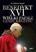 Benedykt XVI. Wielki papież czasu kryzysu - ks. Roberto Regoli - ebook