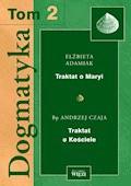 Dogmatyka T.2. Traktat o Kościele. Traktat o Maryi - Elżbieta Adamiak, Andrzej Czaja - ebook