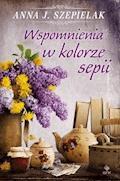 Wspomnienia w kolorze sepii - Anna J. Szepielak - ebook