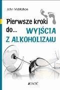 Pierwsze kroki do... wyjścia z alkoholizmu - John McMahon - ebook