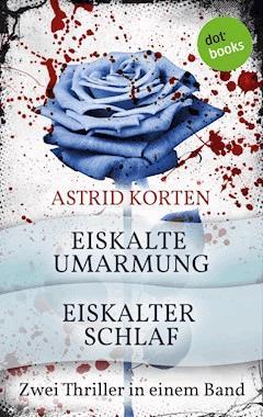 Eiskalte Umarmung & Eiskalter Schlaf - Astrid Korten - E-Book