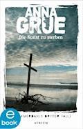 Die Kunst zu sterben - Anna Grue - E-Book