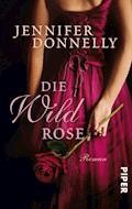 Die Wildrose - Jennifer Donnelly - E-Book