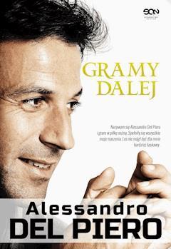 Alessandro Del Piero. Gramy dalej - Alessandro Del Piero - ebook