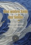 Das wahre Sein der Seele - Teil 1 - Beate Holbach - E-Book