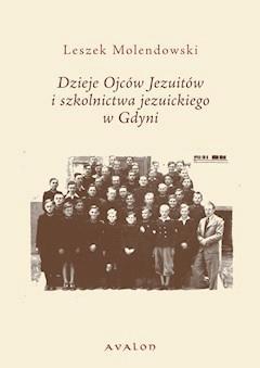 Dzieje Ojców Jezuitów i szkolnictwa jezuickiego w Gdyni - Leszek Molendowski - ebook