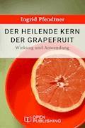 Der heilende Kern der Grapefruit - Wirkung und Anwendung - Ingrid Pfendtner - E-Book