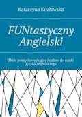 FUNtastyczny Angielski - Katarzyna Kozłowska - ebook