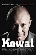 Kowal. Prawdziwa historia - Wojciech Kowalczyk, Krzysztof Stanowski - ebook