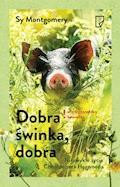 Dobra świnka, dobra. Niezwykłe życie Christophera Hogwooda - Sy Montgomery - ebook