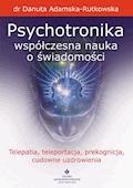Psychotronika - współczesna nauka o świadomości. Telepatia, teleportacja, prekognicja, cudowne uzdrowienia - dr Danuta Adamska-Rutkowska - ebook