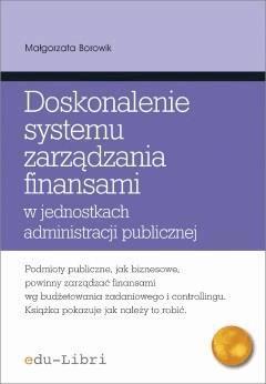 Doskonalenie systemu zarządzania finansami w jednostkach administracji publicznej Koncepcje, metody, techniki, narzędzia, instrumenty - Małgorzata Borowik - ebook
