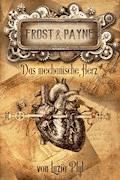 Frost & Payne - Band 12: Das mechanische Herz - Luzia Pfyl - E-Book