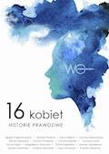 16 kobiet. Historie prawdziwe - Publikacja zbiorowa - ebook