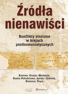 Źródła nienawiści. Konflikty etniczne w krajach postkomunistycznych - praca zbiorowa - ebook