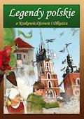 Legendy polskie o Krakowie, Ojcowie i Olkuszu - Małgorzata Korczyńska, Katarzyna Rożek - ebook