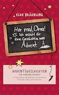 Hör mal, Oma! Ich erzähle Dir eine Geschichte vom Advent - Elke Bräunling - E-Book